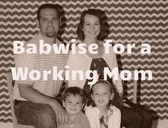 The Journey of Parenthood...: Babywise and a Working Mama