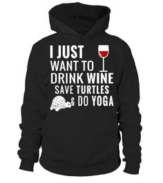 """# I Just Want To Drink Wine Save Turtles And Do Yoga T-shirt .  Special Offer, not available in shops      Comes in a variety of styles and colours      Buy yours now before it is too late!      Secured payment via Visa / Mastercard / Amex / PayPal      How to place an order            Choose the model from the drop-down menu      Click on """"Buy it now""""      Choose the size and the quantity      Add your delivery address and bank details      And that's it!      Tags: I Just Want To Drink…"""