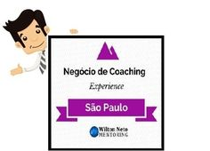 DAY COACHING SP 2015 - Negócio de Coaching Experience.  Aprenda na Prática as 5 Etapas Como Construir Um Negócio de Coaching para Você Viver 100% da Profissão de Coach.! Dia 24 de Outubro em São Paulo - SP - Wilton Neto Mentoring.