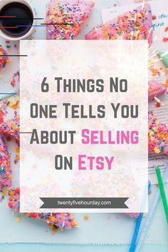 6 Things No One Tells You About Selling on Etsy - 25 Hour Day You've heard it all, but what are you still missing? Get everything you need to finally be a successful Etsy seller. Craft Business, Creative Business, Business Tips, Online Business, Business Writing, Business Money, Business Planning, Etsy Seo, Web Design