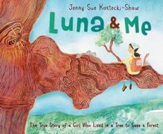 May- Luna & Me: The True Story of a Girl Who Lived in a Tree to Save a Forest by Jenny Sue Kostecki-Shaw (nonfiction) Nature Activities, Activities For Kids, Book Reviews For Kids, One Tree, Got Books, Chapter Books, Children's Literature, Nonfiction Books, Prints For Sale