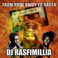 """From Rude Bwoy to Rasta"" by DJ Rasfimillia / Charity Mixtape CD by DJ Rasfimillia on SoundCloud"