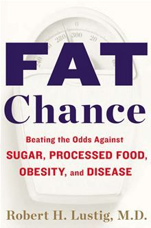 Fat Chance: Beating the Odds Against Sugar, Processed Food, Obesity, and Disease by Robert H. Lustig.