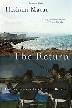 ISBN-13: 978-0812994827 The Return: Fathers, Sons and the Land in Between, Hisham Matar, 7/18/16