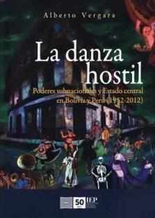 La danza hostil: poderes subnacionales y Estado central en Bolivia y Perú (1952-2012) / Alberto Vergara. JL 3492 V48D