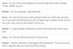 The Sherlock fandom really is insane<---- Correction: We are impossibly insane. Isn't that obvious?