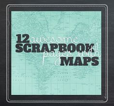 We LOVE maps – how about you?? Here's a dozen scrapbooking pages to inspire you!