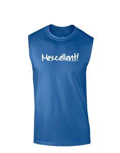 TooLoud Mexcellent - Cinco De Mayo Dark Muscle Shirt