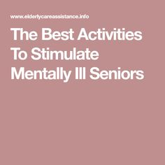 The Best Activities To Stimulate Mentally Ill Seniors