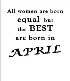 April Birthday Quotes For Men - Best Women Are Born In April April Quotes May Quotes Born In April Birthday Quotes Men April Birthday Month 04 April A Shop April Birthday Quotes . Birthday Quotes For Me April, Happy 18th Birthday Quotes, Father Birthday Quotes, Inspirational Happy Birthday Quotes, Birthday Month Quotes, Birthday Quotes For Girlfriend, Dad Birthday, Birthday Wishes, Birthday Ideas