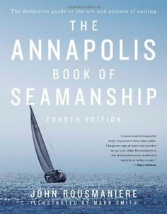 The Annapolis Book of Seamanship: Fourth Edition by John Rousmaniere http://www.amazon.com/dp/1451650191/ref=cm_sw_r_pi_dp_8PURwb1Z0DRR0