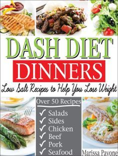 DASH DIET DINNERS: Low Salt Recipes to Help You Lose Weight, Lower Blood Pressure, and Live Healthier  by Marissa Pavone ($1.20) http://www.amazon.com/exec/obidos/ASIN/B00IC6AG4E/hpb2-20/ASIN/B00IC6AG4E