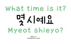What time is it: Myeot shieyo