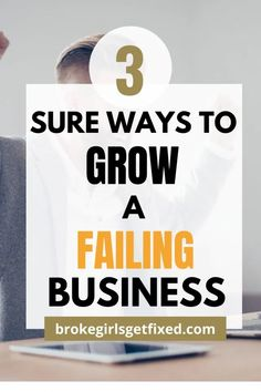 3 Sure Ways To Grow A Failing Business - broke girls get fixed No matter the ups and downs in a business. Every business can succeed when you do the right things. #business #businesstips #businessgrowth #businessstrategies #biztips