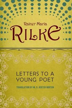 Letters to a Young Poet by Rainer Maria Rilke. One of my favorite books of all time. Cherish.
