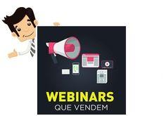 O Webinars que Vendem é um Curso onde é demonstrado as melhores técnicas online para a produção de um Webinar campeão em vendas.