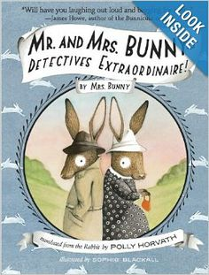Mr and Mrs Bunny - Detectives Extraordinaire by Mrs Bunny, translated from the rabbit by Polly Horvath with illustrations by Sophie Blackall. Detective, National Book Award Winners, Aladin, Thing 1, Schools First, Chapter Books, Audio Books, Childrens Books, My Books