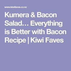 Kumera & Bacon Salad… Everything is Better with Bacon Recipe | Kiwi Faves