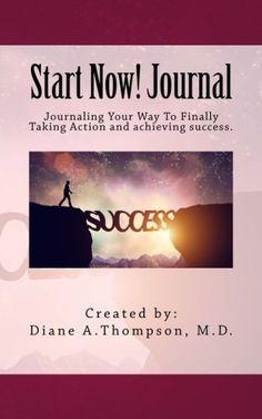Start Now! Journal/Diary  https://www.amazon.com/dp/0998534773/ref=sr_1_3?ie=UTF8&qid=1505771227&sr=8-3&keywords=diane+a+thompson%2C+md