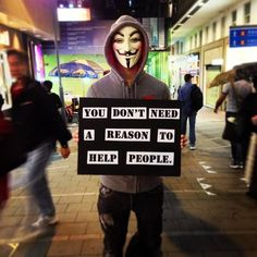 you don't need a reason to help people. Anarchism, Guy Fawkes, Question Everything, Power To The People, Social Issues, Anonymous, Helping People, Decir No, Life Quotes