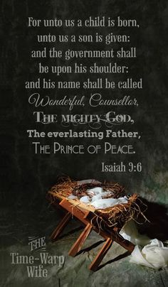 Isaiah 9:6 Unto us a child is born.....