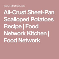 All-Crust Sheet-Pan Scalloped Potatoes Recipe | Food Network Kitchen | Food Network