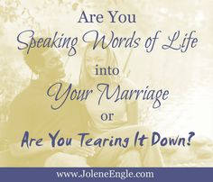 Are You Speaking the Words of Life into Your Marriage or Are You Tearing it Down?