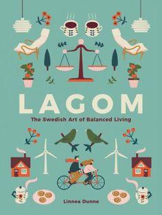 Lagom : the Swedish art of balanced living 12/17