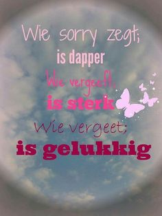 Wie sorry zegt. The Words, Cool Words, True Quotes, Words Quotes, Sayings, Dutch Quotes, Happy Thoughts, Beautiful Words, Positive Quotes