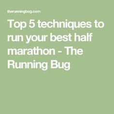 Top 5 techniques to run your best half marathon - The Running Bug