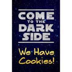 Come to the Dark Side We Have Cookies Funny Poster