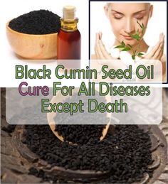 Black Cumin Seed Oil – Cure For All Diseases Except Death --> http://www.healthandbeautymakeup.com/healing-herbs/black-cumin-seed-oil/