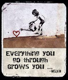everything that u go through Grows u
