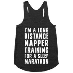 "I'm A Long Distance Napper Training For A Sleep Marathon. When people hassle you for sleeping all day just tell them that you are just training for the most important event of your life in the perfect lazy day design that says ""I'm A Long Distance Napper Training For A Sleep Marathon""."