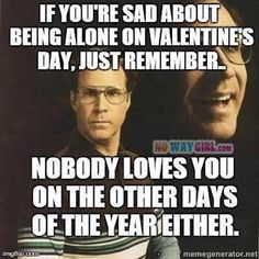 If You're Sad About Being Alone On Valentines Day - NoWayGirl
