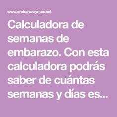Calculadora de semanas de embarazo. Con esta calculadora podrás saber de cuántas semanas y días estás embarazada.