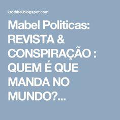 Mabel Politicas: REVISTA & CONSPIRAÇÃO : QUEM É QUE MANDA NO MUNDO?...