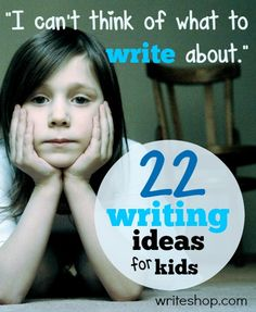"More writing ideas for kids who say ""I can't think of what to write about!"""