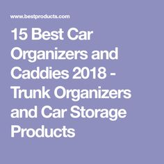 15 Best Car Organizers and Caddies 2018 - Trunk Organizers and Car Storage Products Van Organization, Car Organizers, Car Storage, Car Accessories, Storage Solutions, Products, Auto Accessories, Shed Storage Solutions, Gadget
