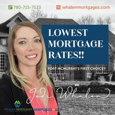 Don't have time to search for the lowest rates and mortgage lender?    That's what Whalen Mortgages is here for.  We do all the work for you, offering you the lowest possible rates!! Call Jodi Whalen today, Fort McMurray's First Choice Mortgage Broker. 780-715-7533  - www.whalenmortgages.com