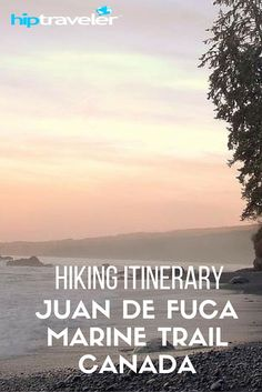 Hiking The Juan De Fuca Marine Trail, Canada | Raw And Irrefutably Rugged, The Juan De Fuca Marine Trail, Canada, Is A Wilderness Path That Any Outdoor Adventurer Should Experience | Hip Traveler Travel Guides: