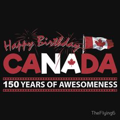 Happy Birthday Canada 150 Years Of Awesomeness Canada Day 150, Canada Day Party, Happy Canada Day, Visit Canada, O Canada, Canada Travel, Canadian Things, I Am Canadian, Canadian Girls