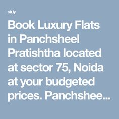 Book Luxury Flats in Panchsheel Pratishtha located at sector 75, Noida at your budgeted prices. Panchsheel Pratishtha Flats offer 2/3 BHK high rise apartments with full of amenities.