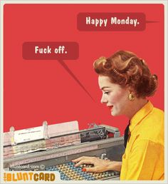 This sums up Mondays quite nicely :)