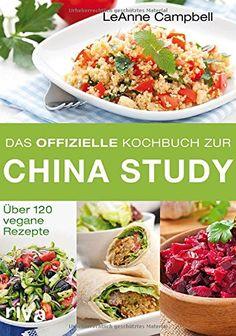 Das offizielle Kochbuch zur China Study: Über 120 vegane, fettarme Rezepte