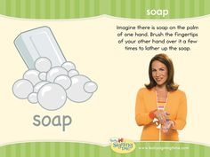 Learn to sign soap in American Sign Language. This sign is great to use during potty training. Sign Language Book, Sign Language For Kids, Learn Sign Language, American Sign Language, Teaching Kids, Kids Learning, Baby Signing Time, Learn To Sign, Asl Signs