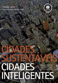 Capítulo 1 do livro Cidades Sustentáveis, Cidades Inteligentes, de Carlos Leite e Juliana di Cesare Marques Awad