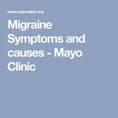 Migraine Symptoms and causes - Mayo Clinic