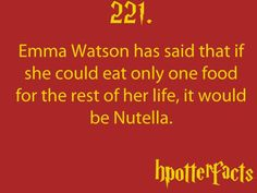 Harry Potter Facts Emma Watson has said that if she could eat only one food for the rest of her life, it would be Nutella. just one more reason that I love her! Harry Potter Facts, Harry Potter Love, Must Be A Weasley, Hp Facts, Random Facts, Yer A Wizard Harry, Mischief Managed, Hermione, In This World