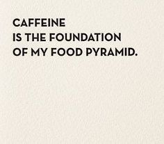 """""""Caffeine is the foundation of my food pyramid."""" What a very true and funny mom life quote! Mom Jokes, Mom Humor, Parent Humor, Funny Mom Memes, Funny Posts, Funny Stuff, New Quotes, Inspirational Quotes, Sassy Quotes"""
